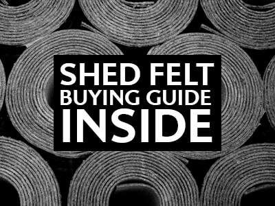 Shed Felt Buying Guide